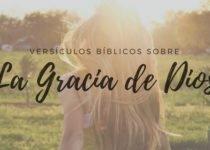 Versículos de la Gracia de Dios en la Biblia, versículos bíblicos sobre la gracia de Dios, Ejemplos de la gracia de Dios en la Biblia, Versículos de la Biblia sobre la Gracia de Dios